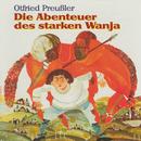 Die Abenteuer des starken Wanja/Otfried Preußler