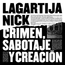 Crimen, Sabotaje Y Creación/Lagartija Nick