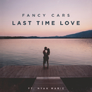 Last Time Love (feat. Myah Marie)/Fancy Cars