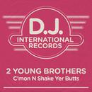 C'mon N Shake Yer Butts (Remixes)/2 Young Brothers