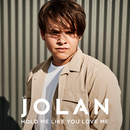 Hold Me Like You Love Me/Jolan