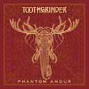 Phantom Amour/Toothgrinder