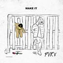 Make It/Pvrx