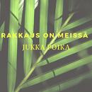 Rakkaus On Meissä/Jukka Poika