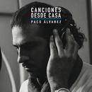 Canciones Desde Casa/Paco Álvarez