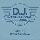 If You Only Knew/Chip E