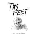 I Feel Like I'm Drowning/Two Feet