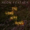 The Long Way Home (feat. David Dunn)/Neon Feather