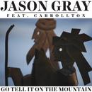 Go Tell It On The Mountain (feat. Carrollton)/Jason Gray