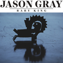 Baby King/Jason Gray
