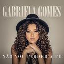 Não Vou Perder A Fé/Gabriela Gomes