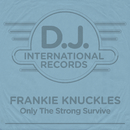 Only The Strong Survive/Frankie Knuckles