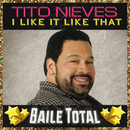 I Like It Like That (Baile Total)/Tito Nieves