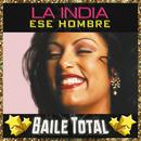 Ese Hombre (Baile Total)/La India