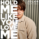 Hold Me Like You Love Me (Remixes)/Jolan