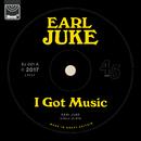 I Got Music/Earl Juke