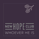 Whoever He Is/New Hope Club