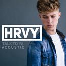 Talk To Ya (Acoustic)/HRVY