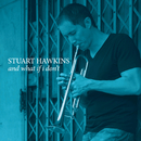 And What If I Don't/Stuart Hawkins