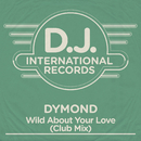 Wild About Your Love (Club Mix)/Dymond