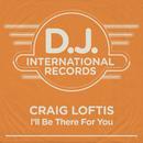I'll Be There For You (Remixes)/Craig Loftis