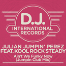 Ain't We Funky Now (Jumpin' Club Edit) (feat. Kool Rock Steady)/Julian Perez