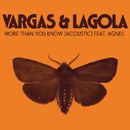 More Than You Know (Acoustic) (feat. Agnes)/Vargas & Lagola