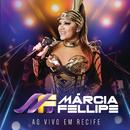 Ao Vivo Em Recife (Ao Vivo)/Márcia Fellipe