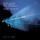 Always Let Me Go (Live In Tokyo)/Keith Jarrett, Gary Peacock, Jack DeJohnette