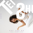 Say You Do (The Remixes)/Tei Shi