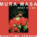 What If I Go? (Nighttime Version) (feat. Bonzai)/Mura Masa