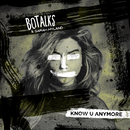 Know U Anymore (Radio Edit) (feat. Sarah Hyland)/BoTalks