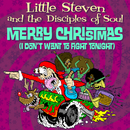 Merry Christmas (I Don't Want To Fight Tonight)/Little Steven & The Disciples Of Soul
