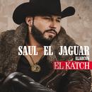 El Katch (Versión Norteña)/Saul El Jaguar Alarcón