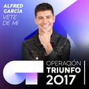 Vete De Mí (Operación Triunfo 2017)/Alfred García