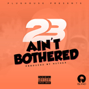 Ain't Bothered/23 Unofficial