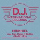 You Can Make It Better (Radio Mix)/Mikkhiel