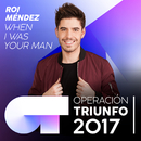 When I Was Your Man (Operación Triunfo 2017)/Roi Méndez