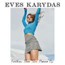 Further Than The Planes Fly/Eves Karydas