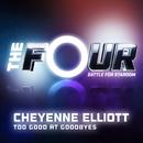 Too Good At Goodbyes (The Four Performance)/Cheyenne Elliott