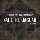 Quién Te Dio Permiso (Versión Norteña)/Saul El Jaguar Alarcón