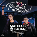 Tô Com Moral No Céu! (Ao Vivo)/Matheus & Kauan