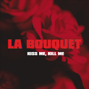 Kiss Me, Kill Me (Acoustic)/La Bouquet