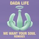 We Want Your Soul (Remixes)/Dada Life
