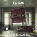 Coming Back Around/Ferras