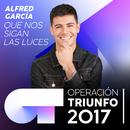 Que Nos Sigan Las Luces (Operación Triunfo 2017)/Alfred García