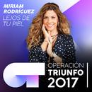 Lejos De Tu Piel (Operación Triunfo 2017)/Miriam Rodríguez