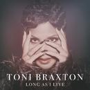 Long As I Live/Toni Braxton