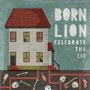 Celebrate The Lie/Born Lion