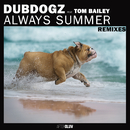 Always Summer (Remixes) (feat. Tom Bailey)/Dubdogz